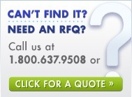 Can't Find It? Need An RFQ? Call Us At 1.800.637.9508 Or Click For A Quote